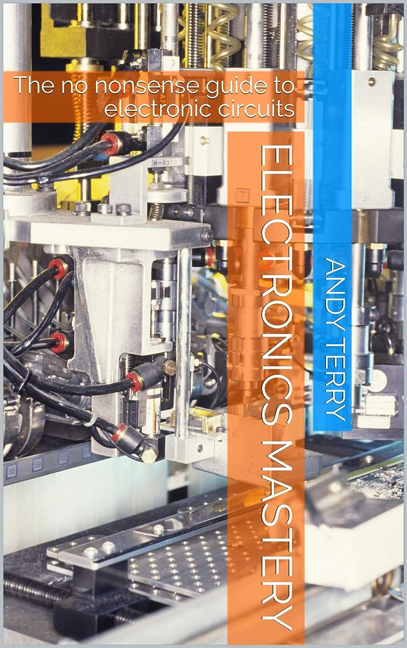 検体エミュレートする復活するElectronics Mastery: The no nonsense guide to electronic circuits (English Edition)