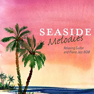 Seaside Melodies - Relaxing Guitar and Piano Jazz BGM