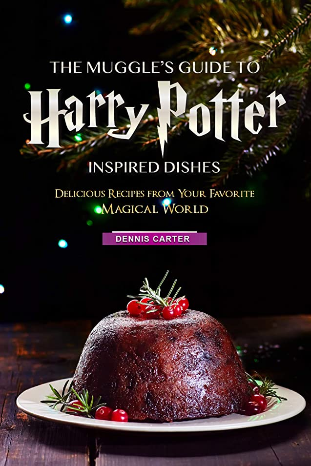 さらに規模所有者The Muggle's Guide to Harry Potter Inspired Dishes: Delicious Recipes from Your Favorite Magical World (English Edition)