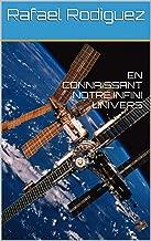 EN CONNAISSANT NOTRE INFINI UNIVERS (1) (French Edition)
