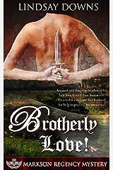 Brotherly Love! (Markson Regency Mystery Book 4) Kindle Edition