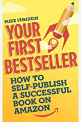 Your First Bestseller: How to Self-Publish a Successful Book on Amazon Kindle Edition