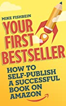 Your First Bestseller: How to Self-Publish a Successful Book on Amazon (English Edition)