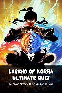 Legend of Korra Ultimate Quiz: Facts and Amazing Questions For All Fans: Legend of Korra Fun Trivia