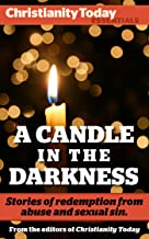 A Candle in the Darkness: Stories of Redemption from Abuse and Sexual Sin: The message of the gospel offers hope, but how does the light of Christ shine ... corners? (Christianity Today Essentials)