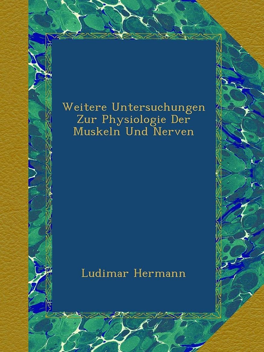 入場セールスマン禁止Weitere Untersuchungen Zur Physiologie Der Muskeln Und Nerven