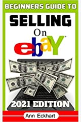 Beginner's Guide To Selling On Ebay 2021 Edition: Step-By-Step Instructions for How To Source, List & Ship Online for Maximum Profits (2021 Reselling & Ebay Books Book 1) Kindle Edition