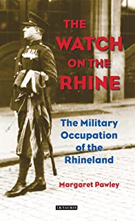 The Watch on the Rhine: The Military Occupation of the Rhineland