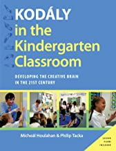 Kodaly in the Kindergarten Classroom: Developing the Creative Brain in the 21st Century (Kodaly Today Handbook Series) (En...
