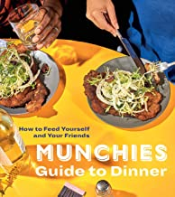 MUNCHIES Guide to Dinner: How to Feed Yourself and Your Friends [A Cookbook]