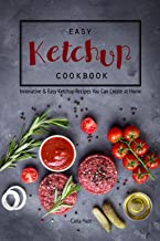 Easy Ketchup Cookbook: Innovative & Easy Ketchup Recipes You Can Create at Home (English Edition)