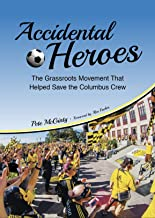 Accidental Heroes: The Grassroots Movement That Helped Save the Columbus Crew