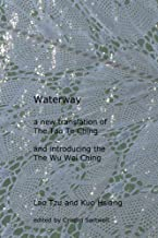 Waterway: a new translation of the Tao Te Ching and introducing the Wu Wei Ching
