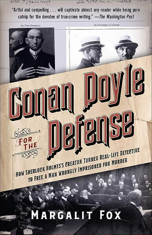 宿命フルーツ間違いなくConan Doyle for the Defense: How Sherlock Holmes's Creator Turned Real-Life Detective and Freed a Man Wrongly  Imprisoned for Murder (English Edition)