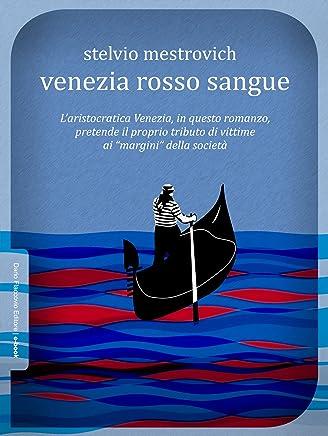 Venezia rosso sangue: Prefazione di Raffaello Bertoli