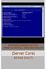 Windows Server 2012 R2: How to install and add roles?: (Server Core) (From installation to configuration Book 3) Kindle Edition