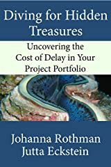 Diving for Hidden Treasures: Uncovering the Cost of Delay in Your Project Portfolio Kindle Edition