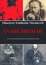 Discover Entdecke Decouvrir Anarchism III: What is Anarchism? (English Edition)