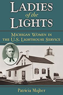 Ladies of the Lights: Michigan Women in the U.S. Lighthouse Service (English Edition)