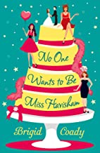 No One Wants to Be Miss Havisham: A hilarious, heartwarming romantic comedy with a classic twist!