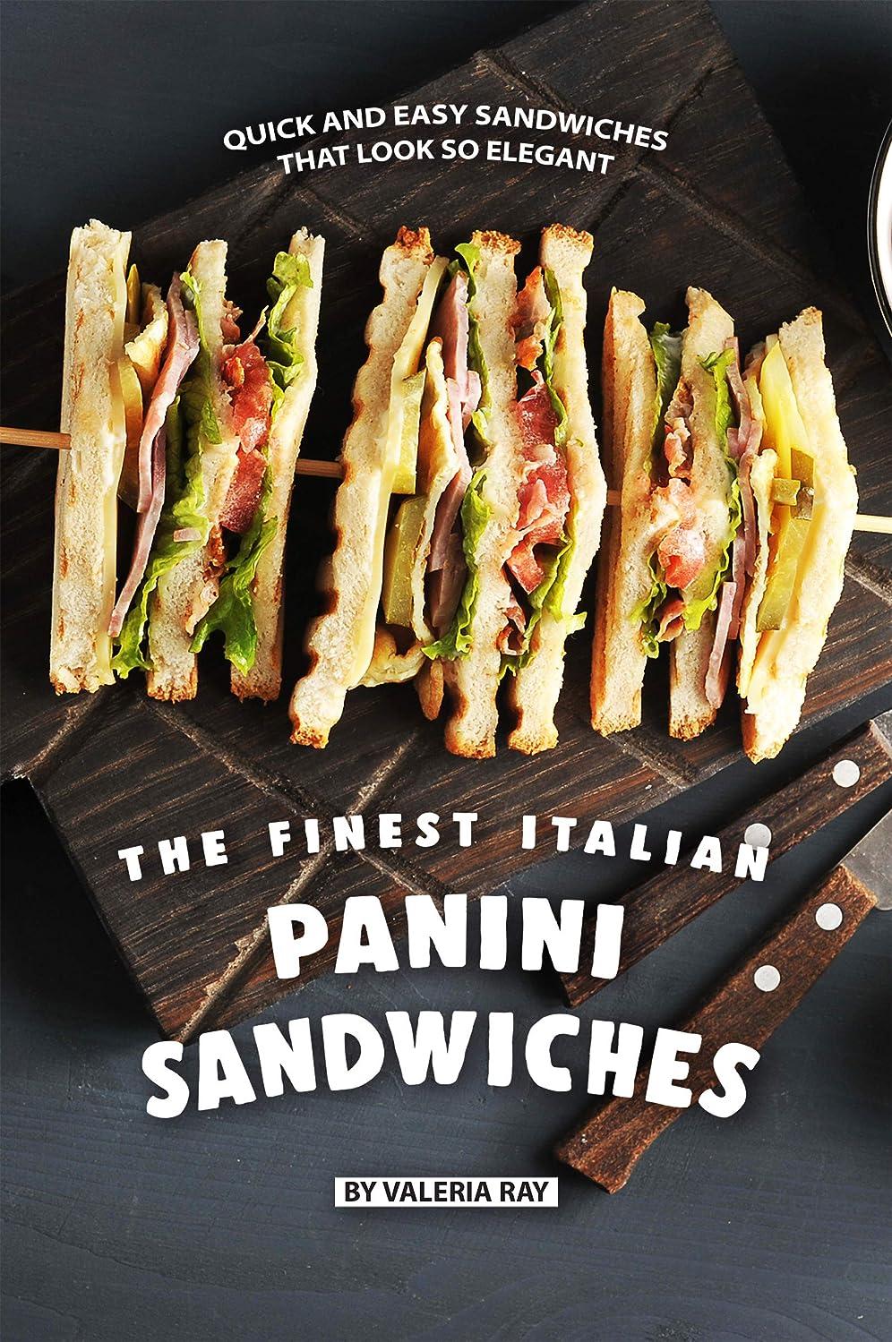優先権書き込み印刷するThe Finest Italian Panini Sandwiches: Quick and Easy Sandwiches That Look So Elegant (English Edition)