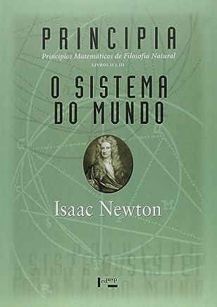 Principia. Princípios Matemáticos de Filosofia Natural - Livros II e III: Princípios Matemáticos de Filosofia Natural- O Sistema do Mundo