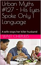 Urban Myths #127 - His Eyes Spoke Only 1 Language: A wife stops her killer husband