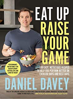 Eat Up Raise Your Game: 100 easy, nutritious recipes to help you perform better on exercise days and rest days