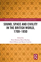 Sound, Space and Civility in the British World, 1700-1850 (British Literature in Context in the Long Eighteenth Century)