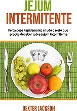 Jejum Intermitente: Perca peso Rapidamente e tudo o resto que precisa de saber sobre Jejum Intermitente (Intermittent Fasting em Português/Portuguese) (Portuguese Edition)