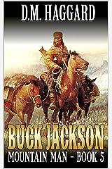 Buck Jackson: Mountain Man: Journey: A Fifth Mountain Man Adventure (A Buck Jackson: Mountain Man Novel Book 5) Kindle Edition