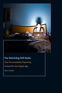 The Watchdog Still Barks: How Accountability Reporting Evolved for the Digital Age (Donald McGannon Communication Research Center's Everett C. Parker Book Series)