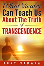 What Vivaldi Can Teach Us About the Truth of Transcendence: How Historical and Contemporary Musicians, Artists & Artistes Allow Humanity to Evolve Spiritually ... Experience Joy & Freedom. (English Edition)