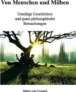 Von Menschen und Milben: Unnötige Geschichten und quasi-philosophische Betrachtungen (German Edition)