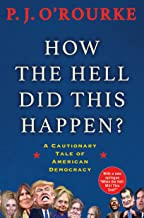 How the Hell Did This Happen?: From bestselling political humorist P.J.O'Rourke (English Edition)