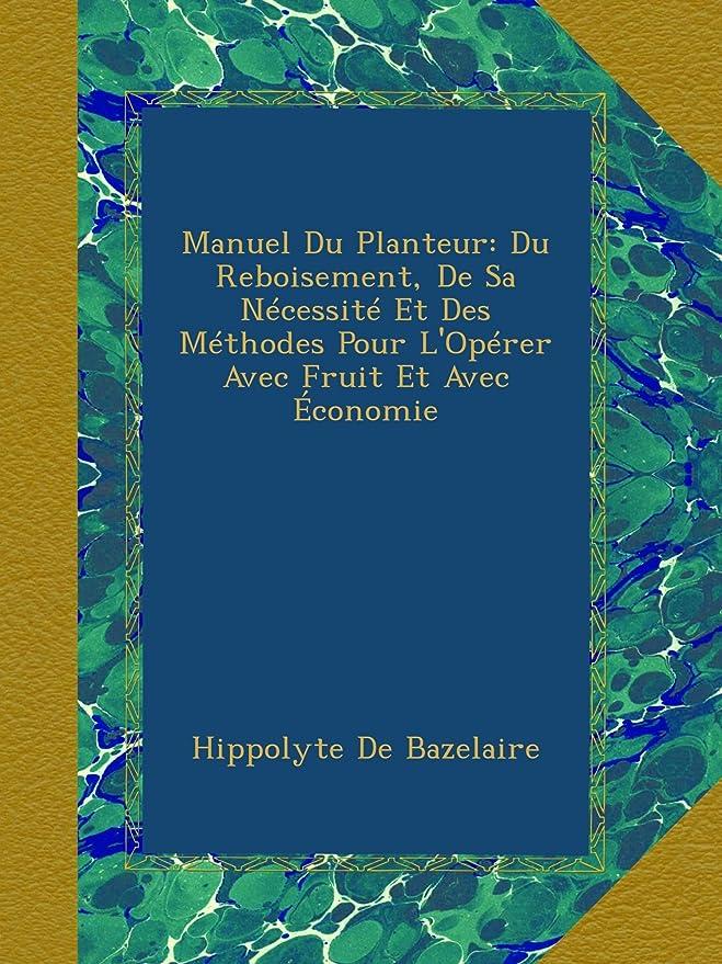 抑圧者賞賛虚栄心Manuel Du Planteur: Du Reboisement, De Sa Nécessité Et Des Méthodes Pour L'Opérer Avec Fruit Et Avec économie