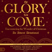 The Glory Has Come: Encountering the Wonder of Christmas: An Advent Devotional