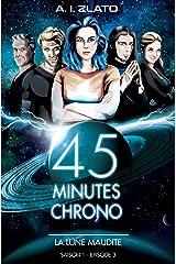 La lune maudite: Saison 1 - Episode 3 : Une brigade d'enquêteurs hors catégorie dans un univers SF (45 Minutes Chrono - Une série aventure et space opéra de science fiction française) Format Kindle