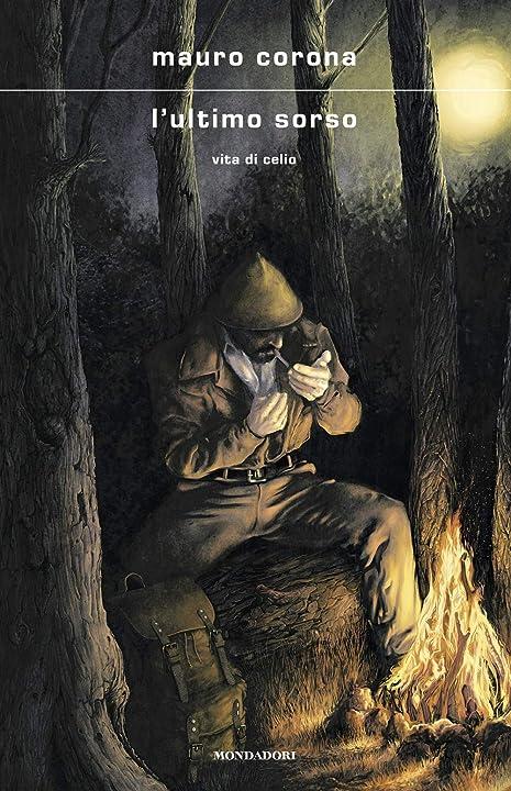 Libro di mauro corona -  l`ultimo sorso. vita di celio (italiano) copertina rigida mondadori 978-8804731351
