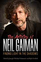The Artistry of Neil Gaiman: Finding Light in the Shadows (Critical Approaches to Comics Artists Series)