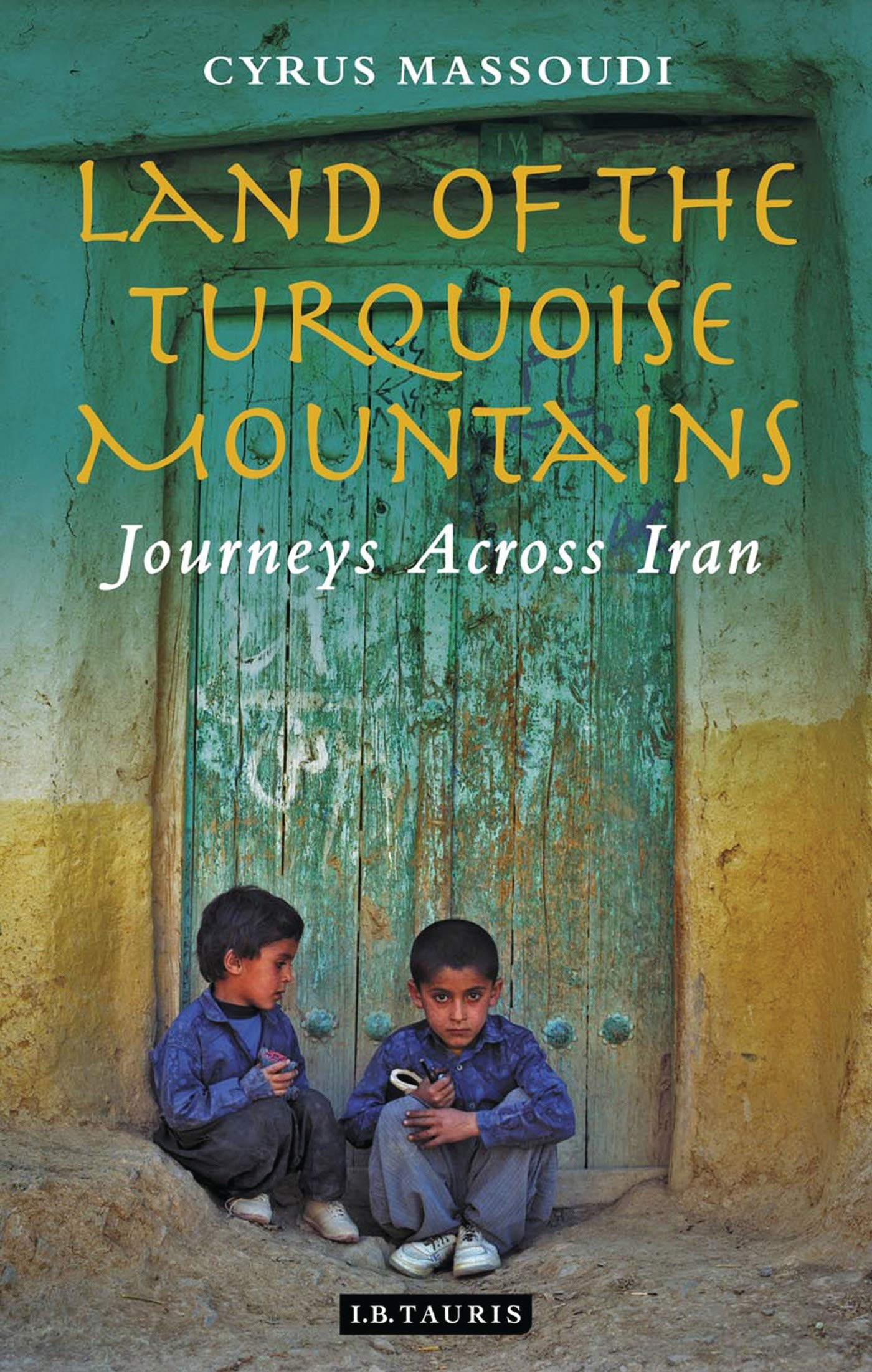 Image OfLand Of The Turquoise Mountains: Journeys Across Iran