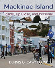 Mackinac Island: Inside, Up Close, and Personal