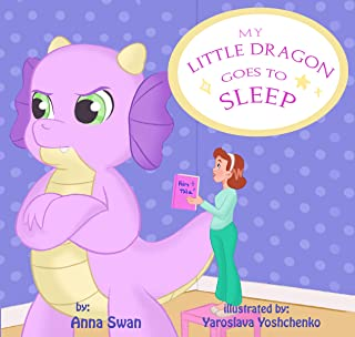 My Little Dragon goes to sleep: Humorous picture rhyming book for kids age 3-8, cute and funny bedtime story about a naughty dragon and her patient mother full of love and acceptance. (