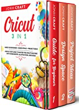 Cricut : 3 in 1 Guide for beginners + design space + project ideas Step by step guide to master the cricut machine with screenshots, illustrations, and ideas