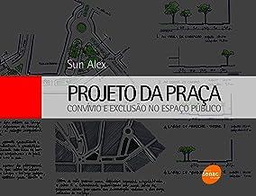 Projeto da praça: Convívio e exclusão no espaço público