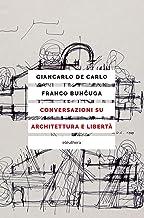Conversazioni su architettura e libertà (Italian Edition)