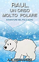 Raúl, un Orso Molto Polare. Avventure nel Polo Nord (Italian Edition)