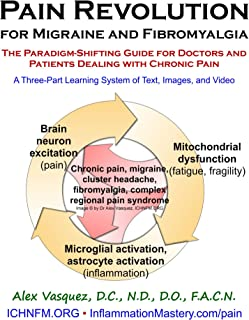 Pain Revolution for Migraine and Fibromyalgia: A Three-Part Learning System of Text, Images, and Video (Inflammation Mastery & Functional Inflammology)