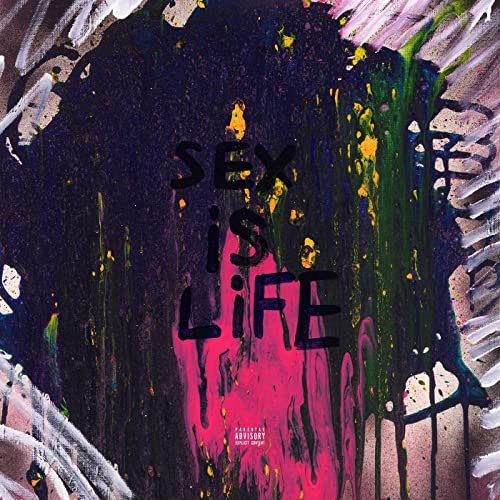 SEX IS LIFE [Explicit]
