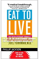 Eat to Live The Revolutionary Formula for Fast and Sustained Weight Loss Kindle Edition